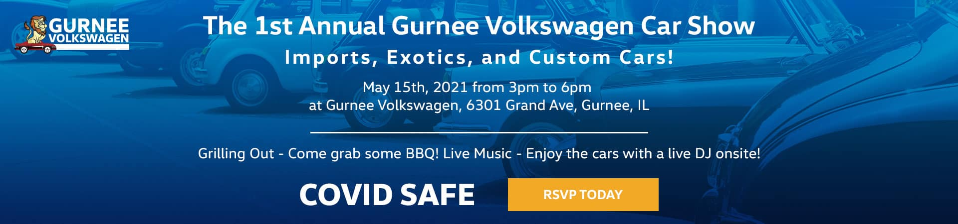 The 1st Annual Gurnee Volkswagen Car Show Imports, Exotics, and Custom Cars! May 15th from 4pm to 6pm at Gurnee Volkswagen, 6301 W. Grand Ave. Gurnee IL Grilling Out - Come grab some BBQ! Live Music - Enjoy the cars with a live DJ onsite! Covid Safe