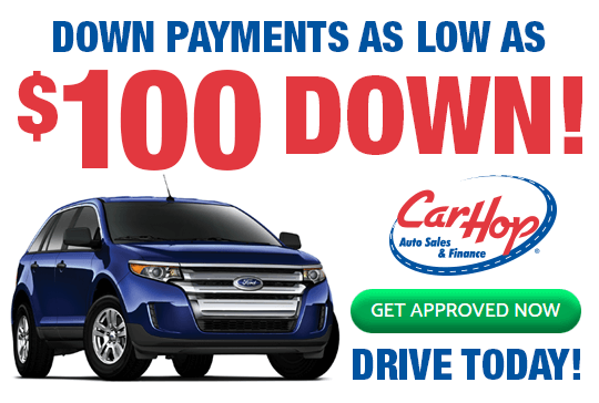 *Limited offer. Select vehicles only. $100 down on approved credit at 19.9% APR for 30 months at $41.89 per month per $1,000 financed.