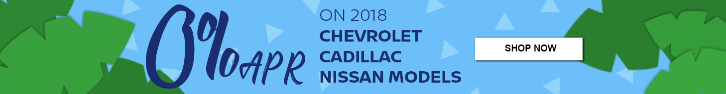 0% APR on 2018 Chevrolet Cadillac and Nissan Models