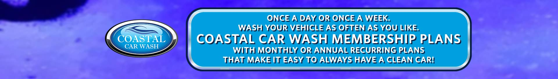 Learn about the Coastal Car Wash Membership plans.