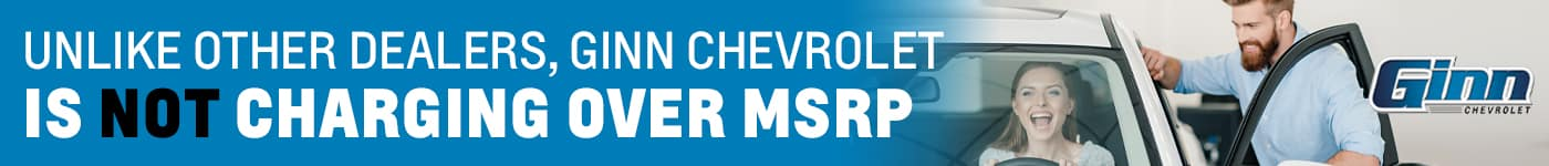 Unlike other Dealers, Ginn Chevrolet is Not Charging Over MSRP