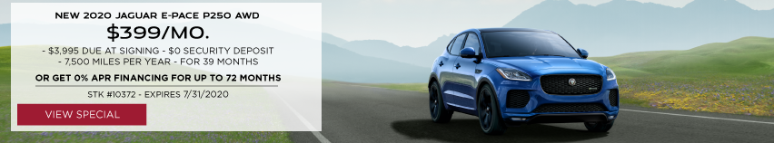 NEW 2020 JAGUAR E -PACE P250 AWD . $399 PER MONTH FOR 39 MONTHS. $3,995 DUE AT SIGNING. $0 SECURITY DEPOSIT. 7,500 MILES PER YEAR. OR GET 0% APR FINANCING FOR UP TO 72 MONTHS. STOCK NUMBER 10372. EXPIRES JULY 31, 2020. VIEW SPECIAL. BLUE JAGUAR E-PACE DRIVING DOWN ROAD IN VALLEY.