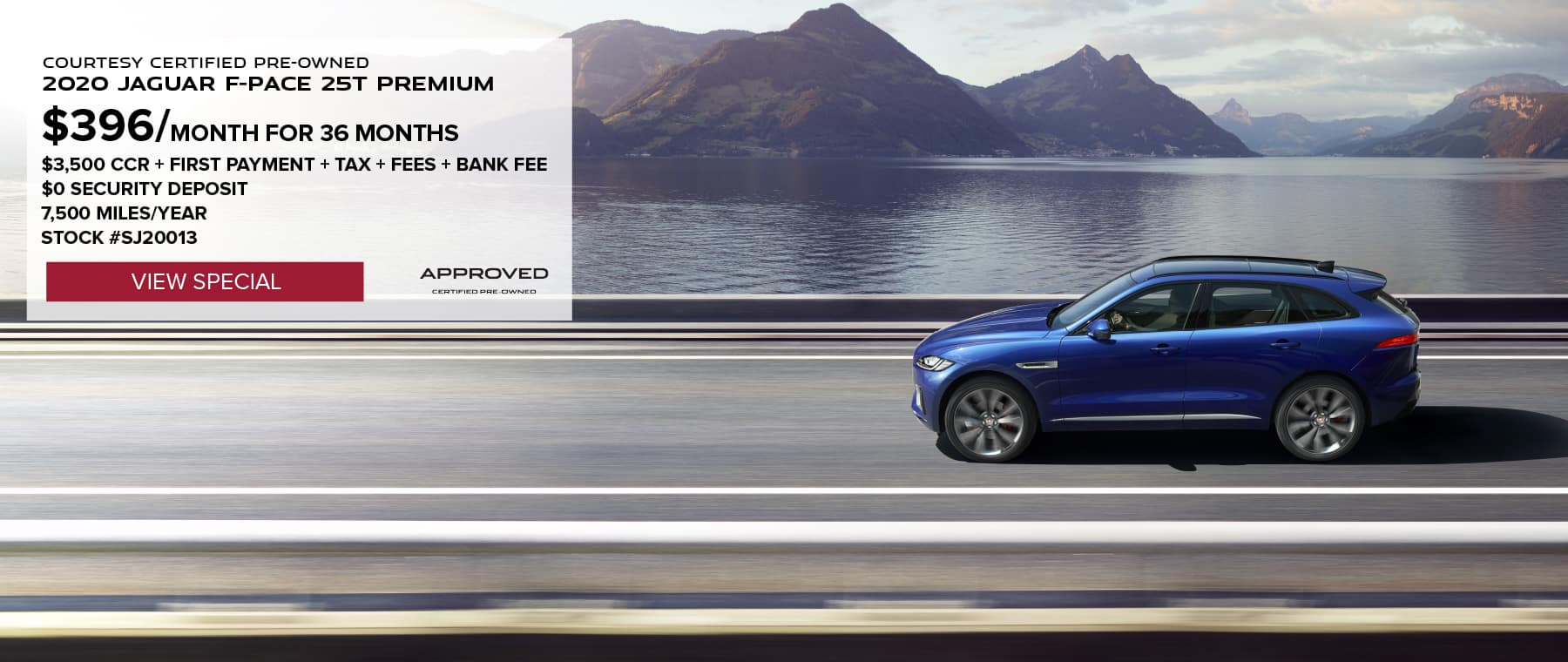 COURTESY VEHICLE. 2020 JAGUAR F-PACE 25T PREMIUM. $396 PER MONTH FOR 36 MONTHS. $3,500 CCR + FIRST PAYMENT + TAX + FEES + BANK FEE. $0 SECURITY DEPOSIT. 7,500 MILES PER YEAR. STOCK #SJ20013. VIEW SPECIAL. BLUE JAGUAR F-PACE DRIVING NEAR OCEAN.