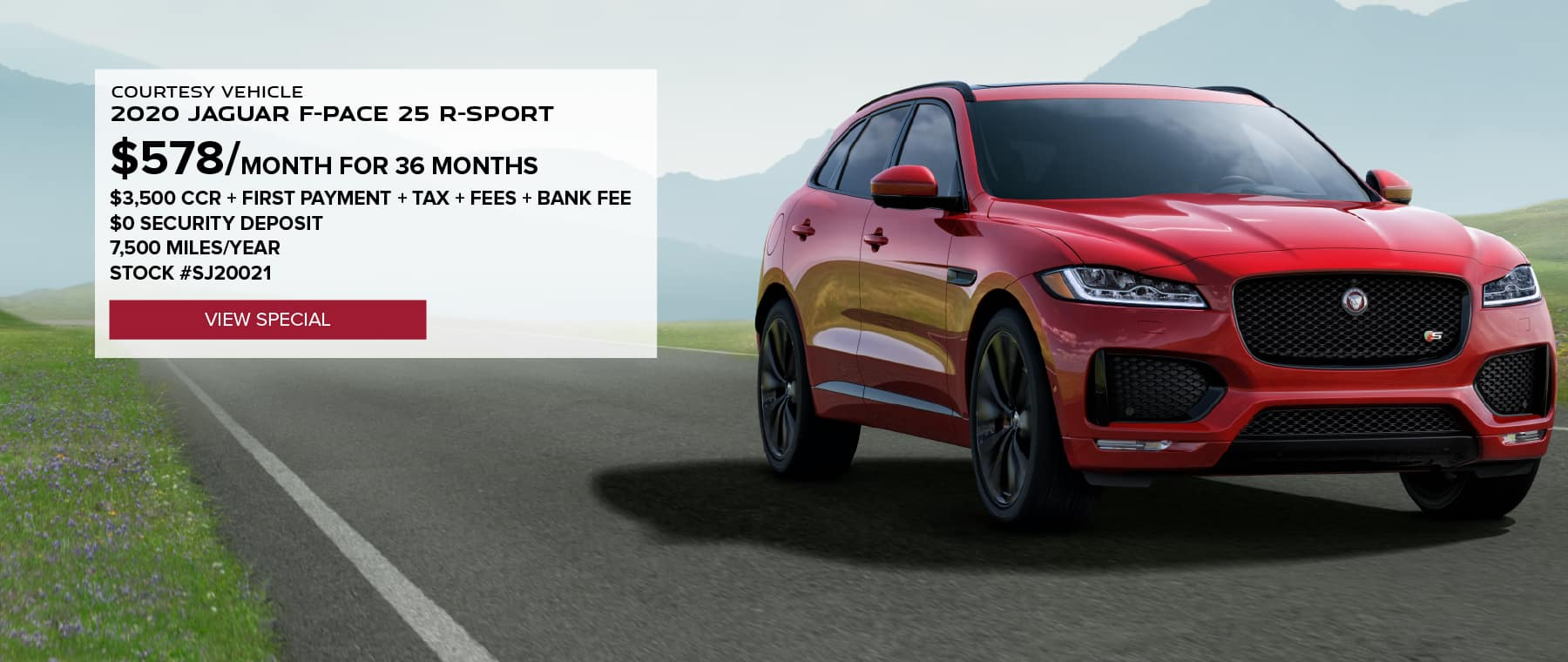 COURTESY VEHICLE 2020 JAGUAR F-PACE 25 R-SPORT. $578 PER MONTH FOR 36 MONTHS. $3,500 CCR + FIRST PAYMENT + TAX + FEES + BANK FEE. $0 SECURITY DEPOSIT. 7,500 MILES PER YEAR. STOCK #SJ20021. VIEW SPECIAL. RED JAGUAR F-PACE DRIVING DOWN ROAD IN VALLEY.