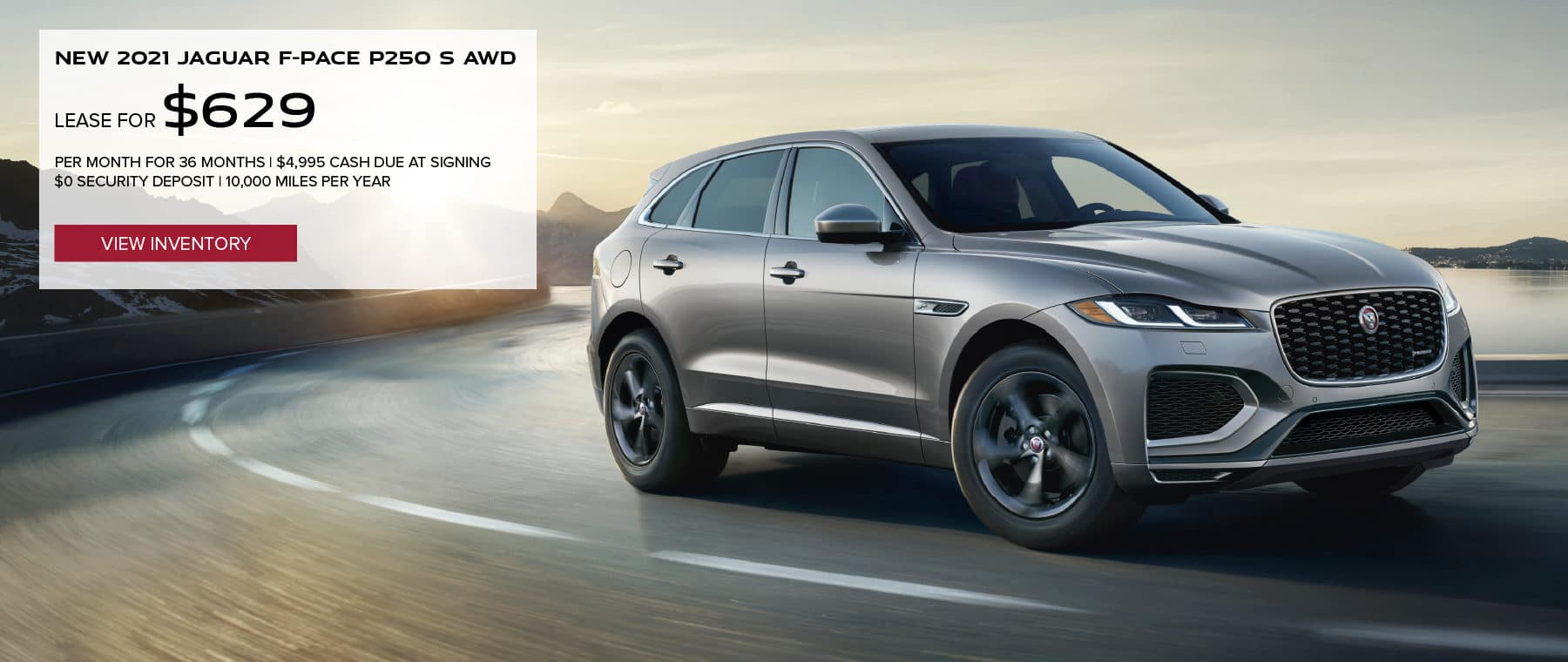 NEW 2021 JAGUAR F-PACE P250 S AWD. $629 PER MONTH. 36 MONTH LEASE TERM. $4,995 CASH DUE AT SIGNING. $0 SECURITY DEPOSIT. 10,000 MILES PER YEAR. EXCLUDES RETAILER FEES, TAXES, TITLE AND REGISTRATION FEES, PROCESSING FEE AND ANY EMISSION TESTING CHARGE. OFFER ENDS 8/2/2021. SILVER JAGUAR F-PACE DRIVING THROUGH DESEST. VIEW INVENTORY.