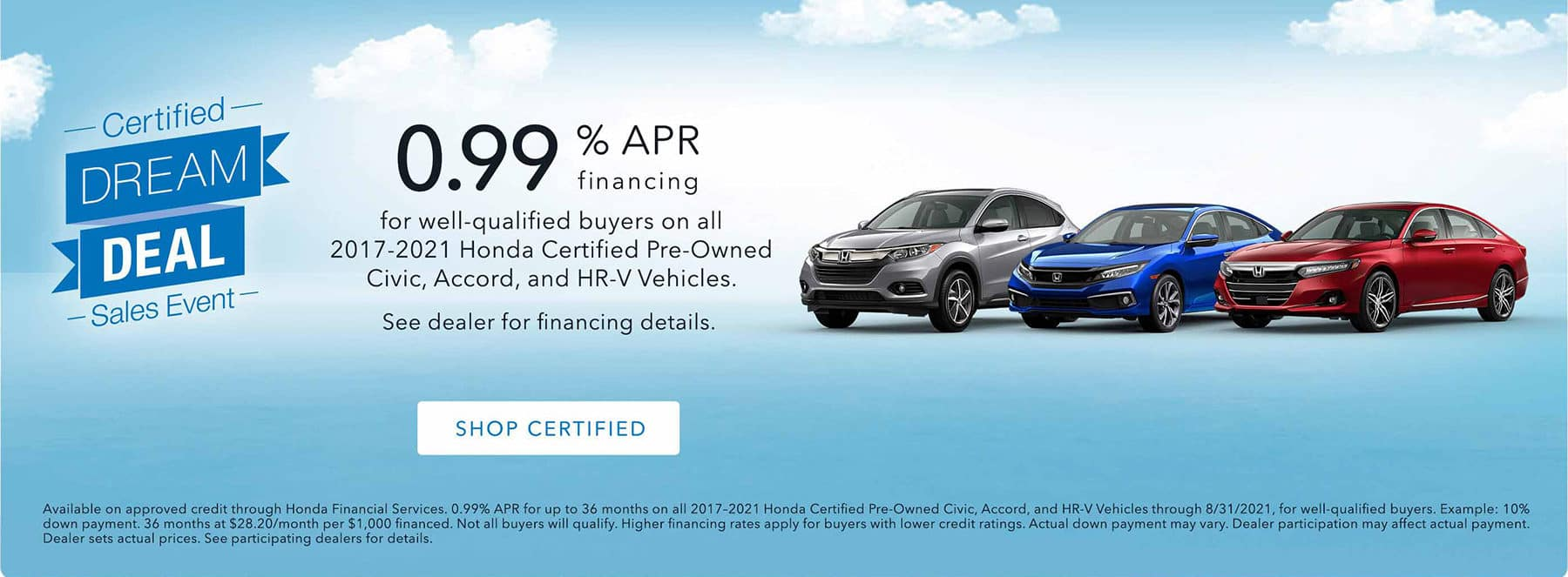 Certified Pre-Owned Financing as low as 0.99% APR on select Certified Pre-Owned Honda Vehicles
