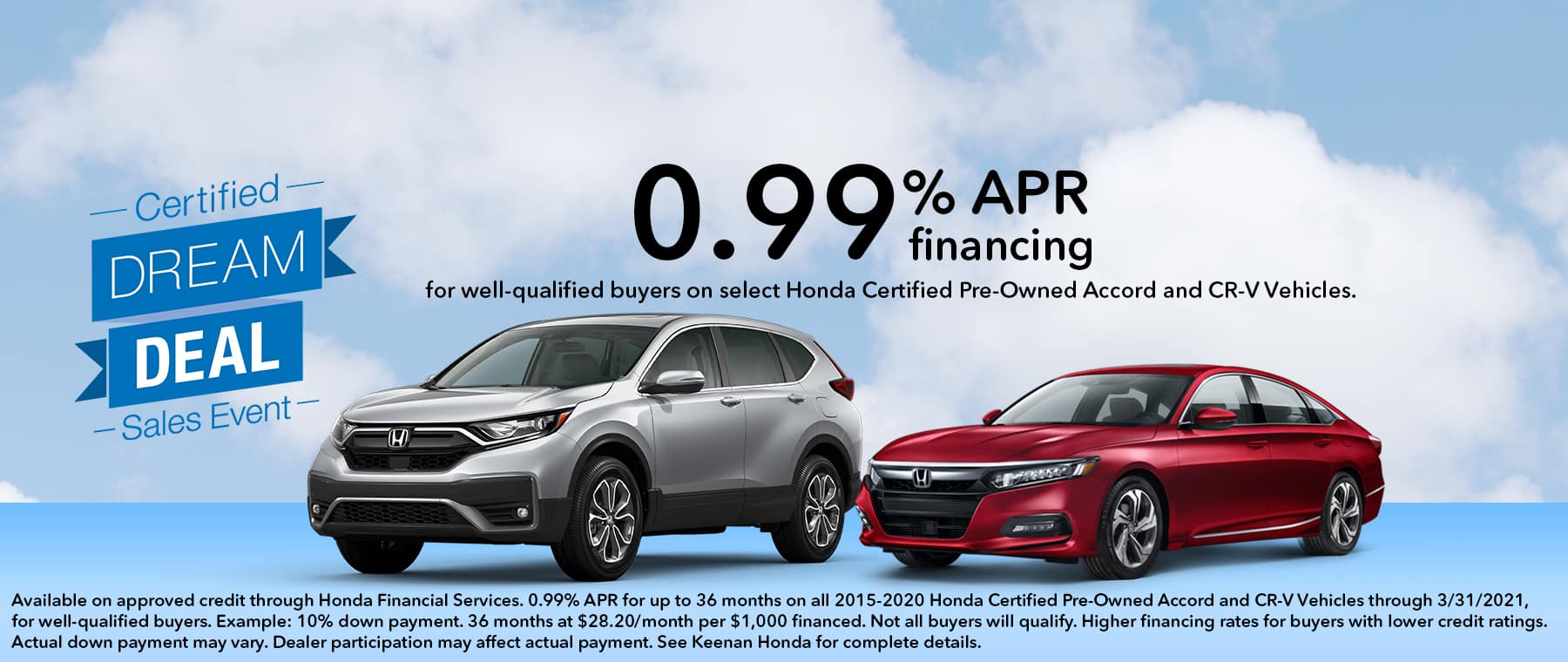 Certified Pre-Owned Honda Sales Event at Keenan Honda. Financing as low as 0.99% on select CPO Accord and CR-V Vehicles.