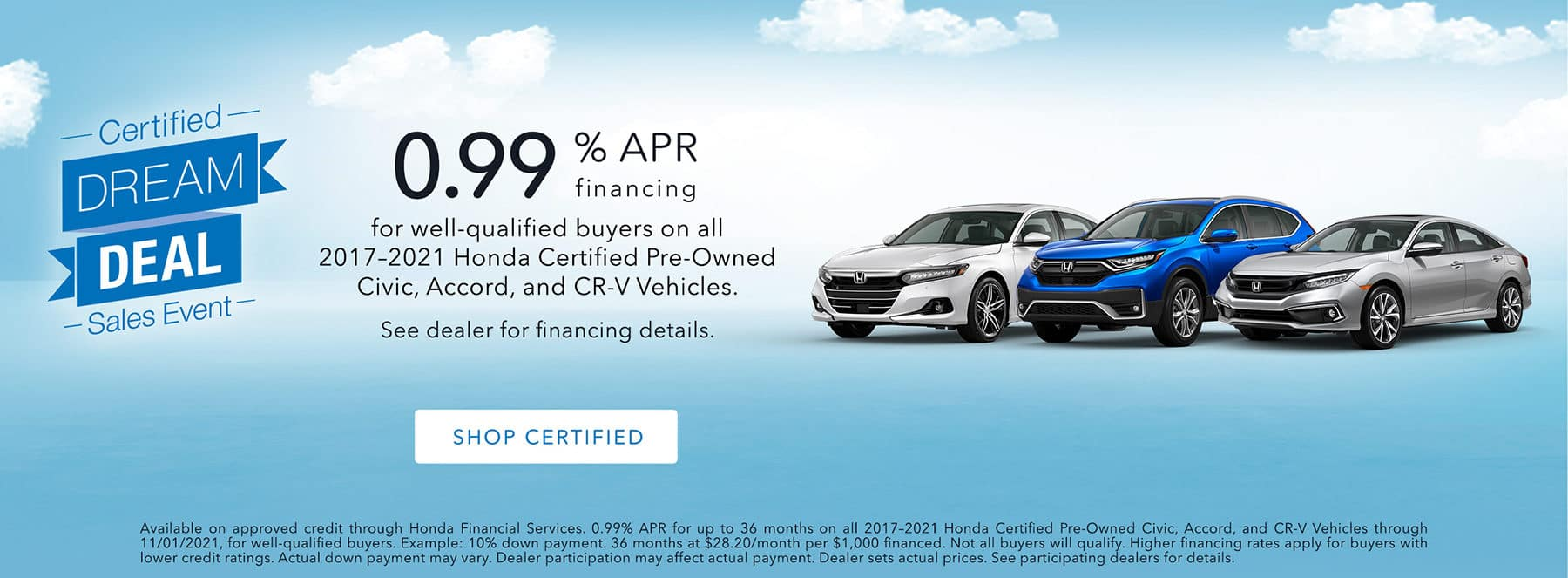 Honda Certified Dream Deal Sales Event 0.99% APR Financing on select Honda Certified Pre-Owned Vehicles