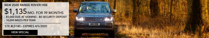 NEW 2020 RANGE ROVER HSE. $1,135 PER MONTH FOR 39 MONTHS. $5,000 DUE AT SIGNING. $0 SECURITY DEPOSIT. 10,000 MILES PER YEAR. STOCK NUMBER L5140. EXPIRES APRIL 5. 2020. VIEW SPECIAL. LIGHT BLUE RANGE ROVER DRIVING THROUGH THE WOODS AT DAWN.