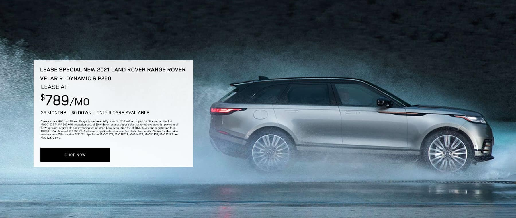 COURTESY VEHICLE LEASE SPECIAL 2020 Land Rover Range Rover Velar R-Dynamic S P250 – only 1 car available LEASE AT $699 PER MONTH FOR 39 MONTHS $0 DOWN
