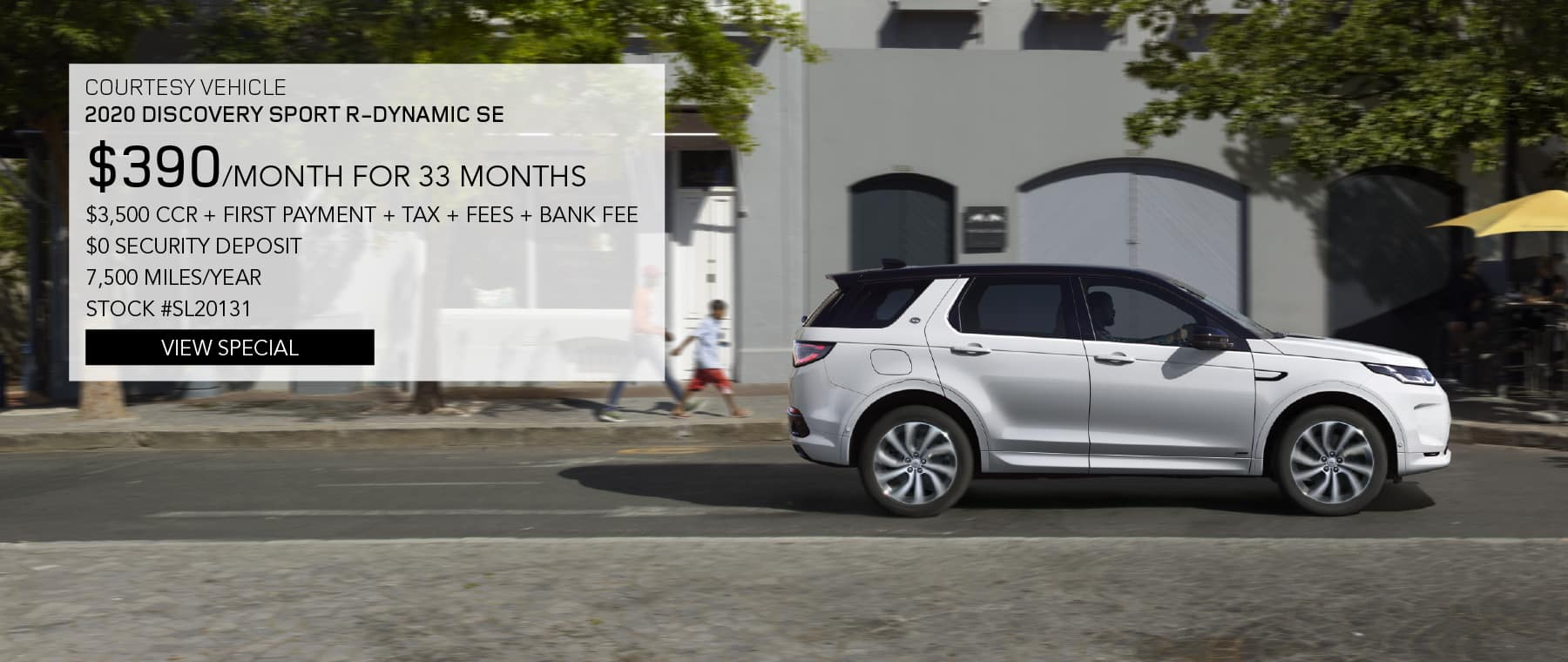 2020 Land Rover Discovery Sport SE R-Dynamic. $390 per month for 33 months. $3,500 CCR plus first payment plus tax plus fees plus bank fees. $0 security deposit. 7,500 miles per year. Stock number SL20131. View Special. White Discovery Sport driving through city.