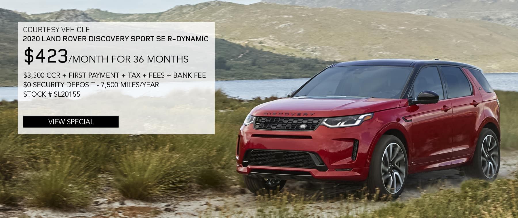 2020 Land Rover Discovery Sport SE R-Dynamic. $423 per month for 36 months. $3,500 CCR plus payment plus tax plus fees plus bank fees. $0 security deposit. 7,500 miles per year. Stock number SL20155. View Special. Red Discovery Sport parked on dirt road.