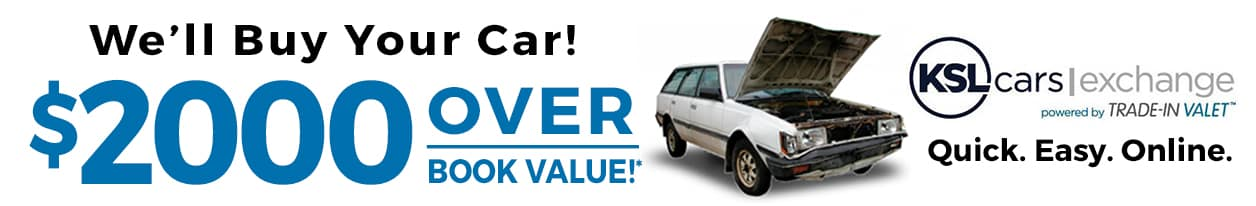 We'll buy your car for $2000 Over Book Value! KSL Cars Exchange Powered By Trade-In Valet