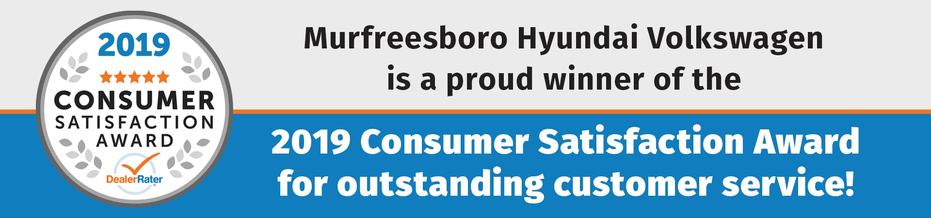 Murfreesboro Hyundai Volkswagen is a proud winner of the DealerRater 2019 Consumer Satisfaction Award in Murfreesboro TN