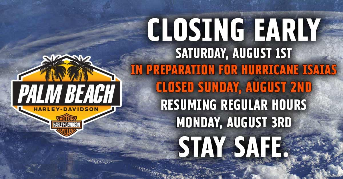 Due to Hurricane Isaias Palm Beach Harley Closing Early