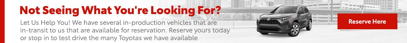 Reserve yours today or stop in to test drive the many Toyotas we have available