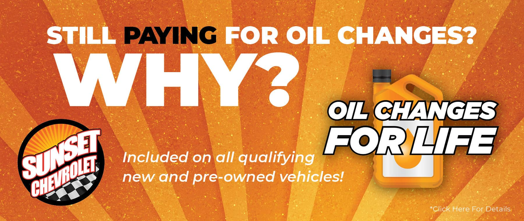 Still Paying For Oil Changes? Why? Sunset Includes OIl Changes For Life on all qualifying new and used vehicles