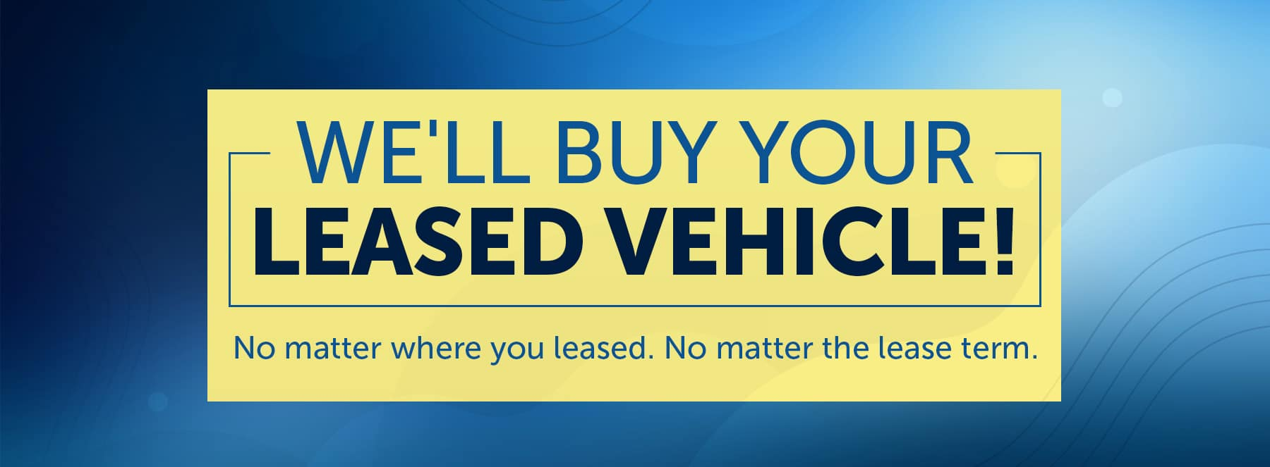 We Will Buy Your Leased Vehicle!